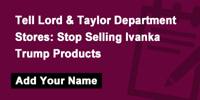 Tell Lord & Taylor Department Stores: Stop Selling Ivanka Trump Products